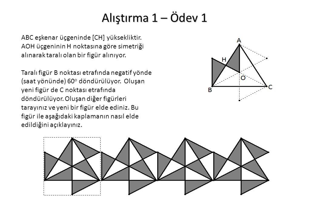 Alıştırma 1 – Ödev 1 ABC eşkenar üçgeninde [CH] yüksekliktir. AOH üçgeninin H noktasına göre simetriği alınarak taralı olan bir figür alınıyor.